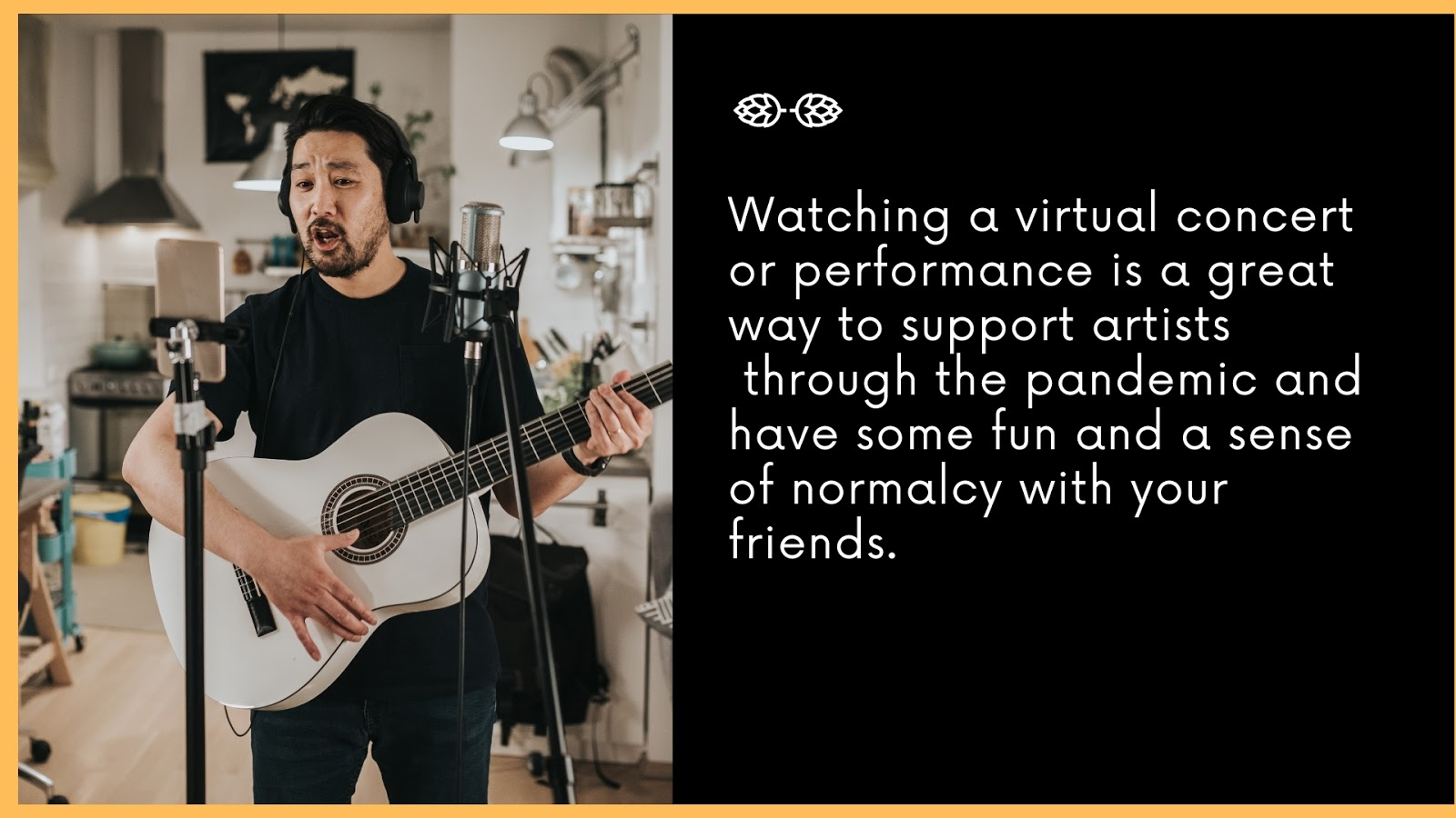 Watching a virtual concert or performance is a great way to support artists